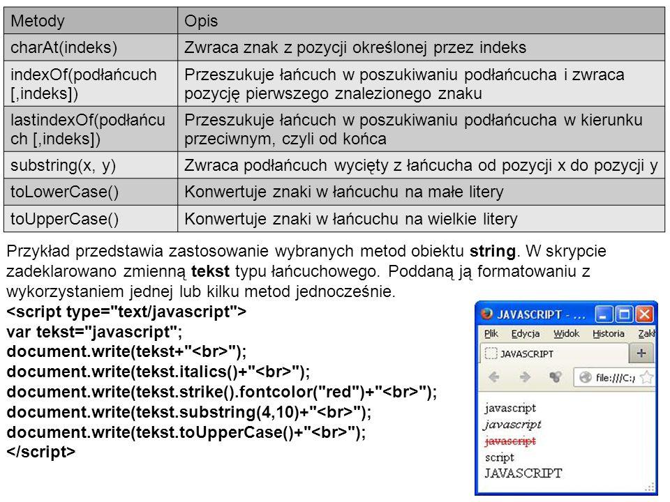 Metody Opis. charAt(indeks) Zwraca znak z pozycji określonej przez indeks. indexOf(podłańcuch [,indeks])